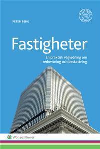 Fastigheter - Redovisning och beskattning : en praktiskt vägledning av Peter Berg